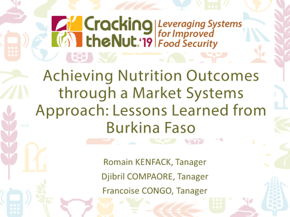 Session 2.2: Achieving Nutrition Outcomes Through a Market Systems Approach: Lessons Learned from Burkina Faso